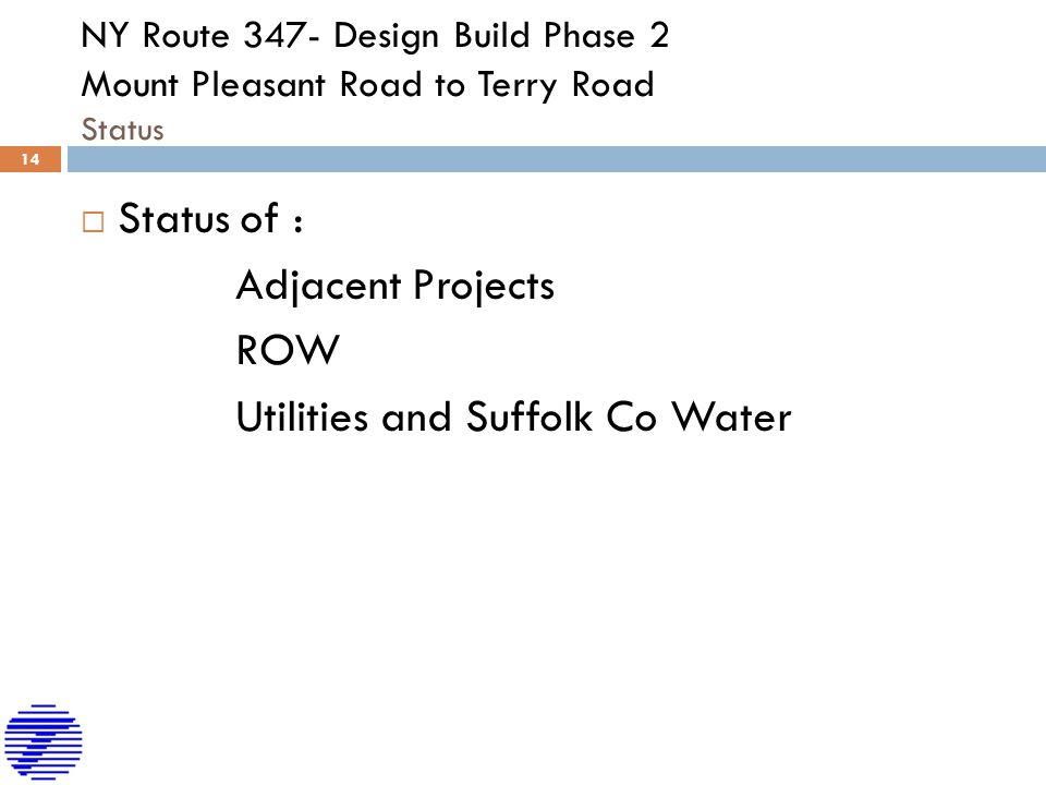 NY Route 347- Design Build Phase 2 Mount Pleasant Road to Terry Road Status  Status of : Adjacent Projects ROW Utilities and Suffolk Co Water 14