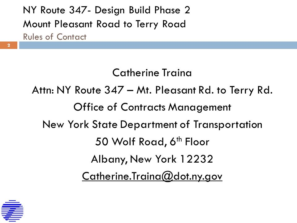 NY Route 347- Design Build Phase 2 Mount Pleasant Road to Terry Road Contract Information  There is a Buy America Clause  There is an Iran Divestment Clause  There is a DBE Participation Goal 15%  All Environmental permits and ROW by the Department based on 30% design plans, including NYSDEC and USACE Fresh Water Wetlands Permits  The Design-Builder is responsible for complying with the requirements of Environmental permits obtained by the Department, including submission of final detailed plans to permitting agencies for review and approval  The Design-Builder shall be responsible for all costs and/or delays associated with inconsistencies between the final plans and the approved permits, including any necessary re-permitting and/or redesign.