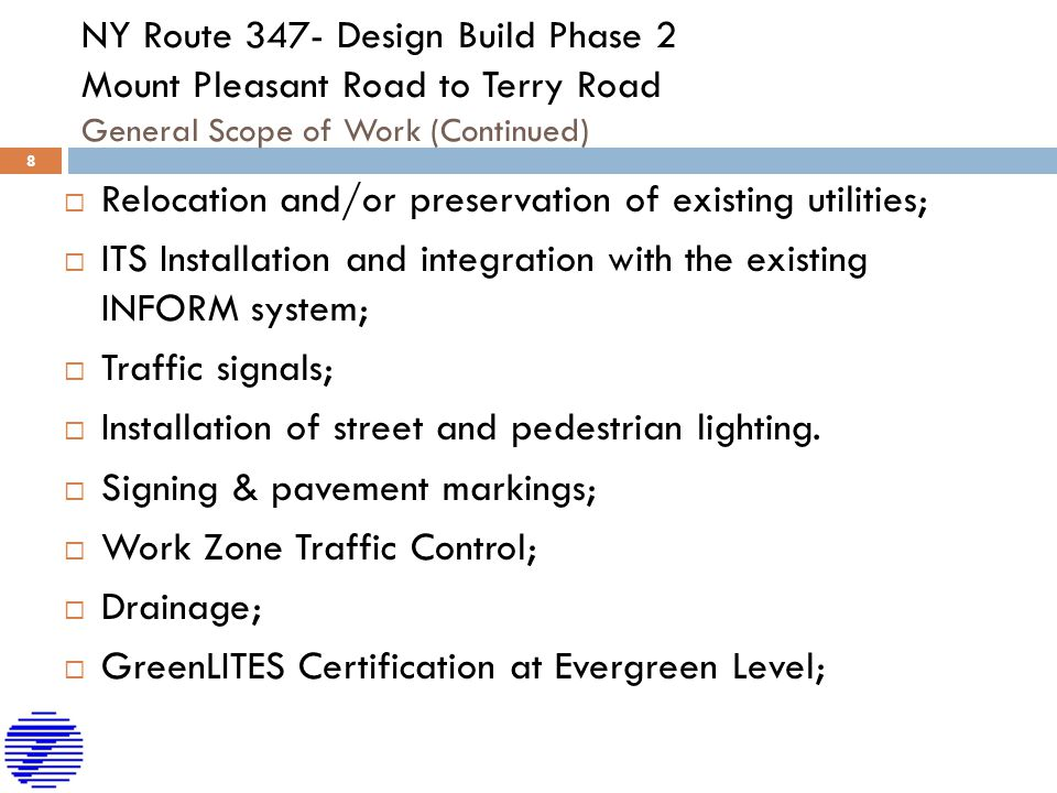 NY Route 347- Design Build Phase 2 Mount Pleasant Road to Terry Road Utility Coordination – Existing Utilities  National Grid Gas − There is an existing 8 steel main in the center median of NY 347; − National Grid shall perform all work to relocate this main out of the center median; − This relocation is anticipated to take 6 weeks; − There are steel gas mains located on the east side of Terry Rd.