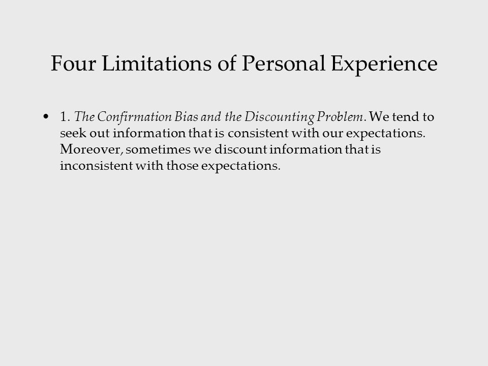 Four Limitations of Personal Experience 1.The Confirmation Bias and the Discounting Problem.
