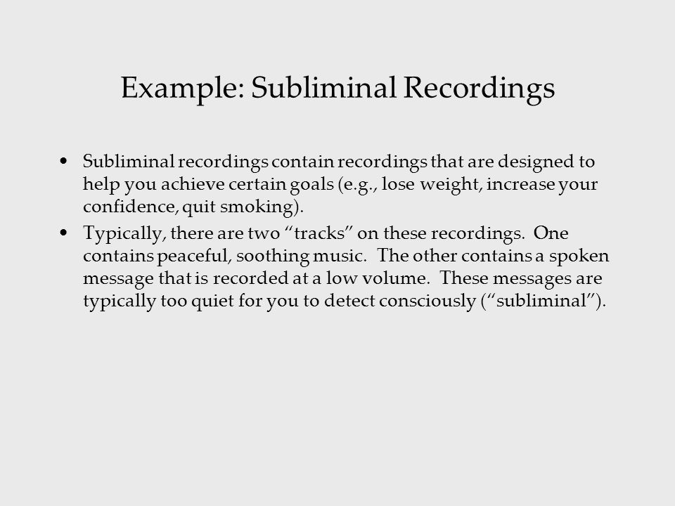 Example: Subliminal Recordings Subliminal recordings contain recordings that are designed to help you achieve certain goals (e.g., lose weight, increa
