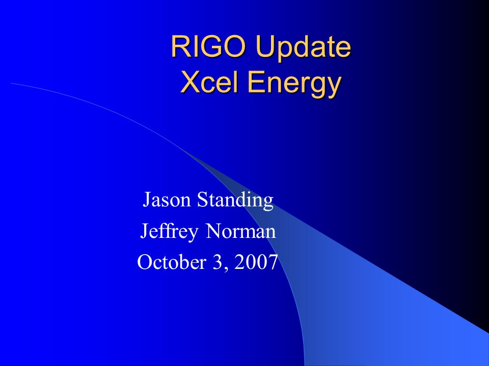 RIGO Update Xcel Energy Jason Standing Jeffrey Norman October 3, 2007