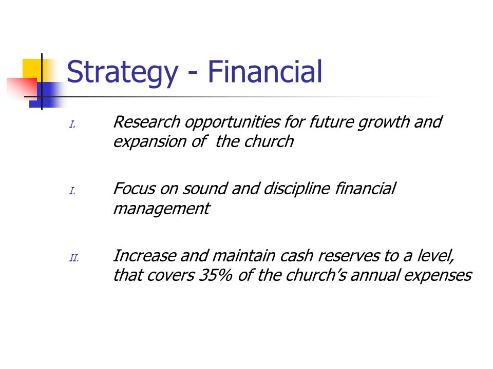Strategy - Financial I. Research opportunities for future growth and expansion of the church I.