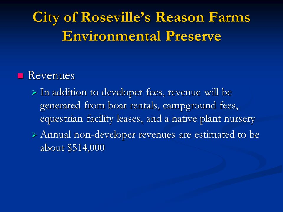 City of Roseville's Reason Farms Environmental Preserve Revenues Revenues  In addition to developer fees, revenue will be generated from boat rentals, campground fees, equestrian facility leases, and a native plant nursery  Annual non-developer revenues are estimated to be about $514,000