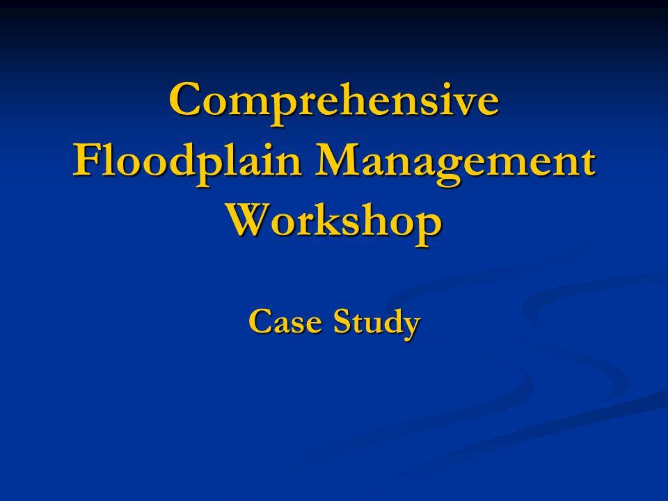 Comprehensive Floodplain Management Workshop Case Study