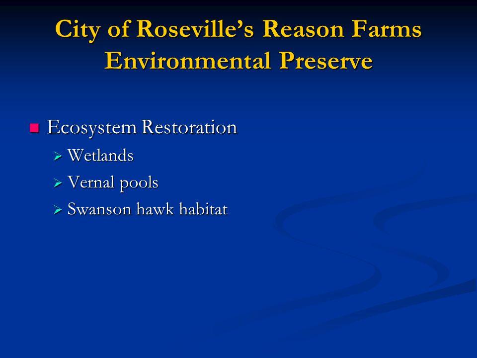 City of Roseville's Reason Farms Environmental Preserve Ecosystem Restoration Ecosystem Restoration  Wetlands  Vernal pools  Swanson hawk habitat