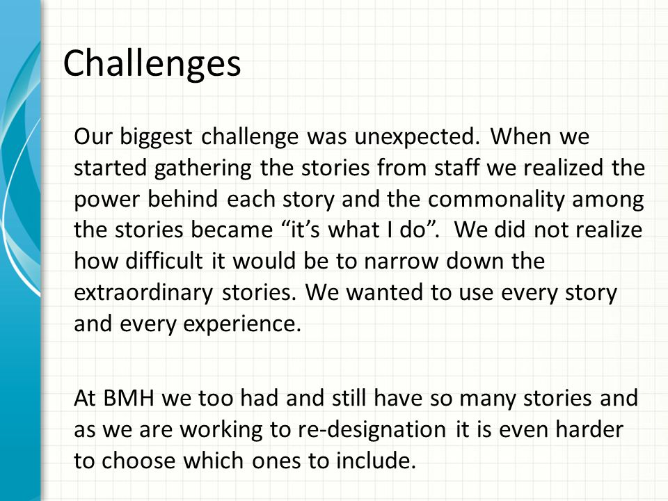 Challenges Our biggest challenge was unexpected.