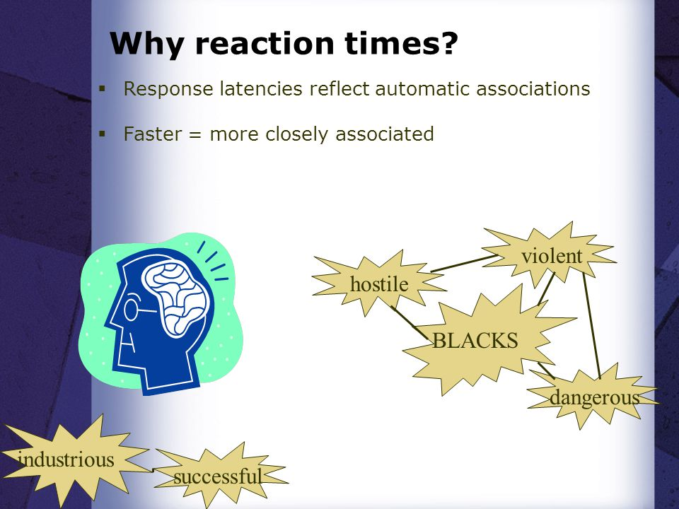 Why reaction times.