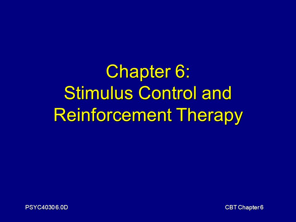PSYC4030 6.0DCBT Chapter 6 Chapter 6: Stimulus Control and Reinforcement Therapy