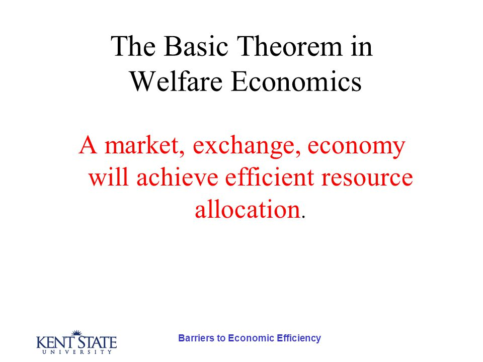 The Basic Theorem in Welfare Economics A market, exchange, economy will achieve efficient resource allocation.