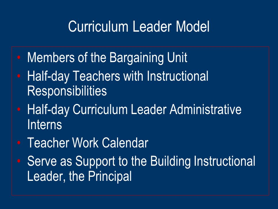 Curriculum Leader Model Members of the Bargaining Unit Half-day Teachers with Instructional Responsibilities Half-day Curriculum Leader Administrative