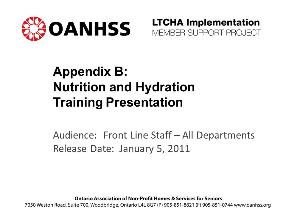 Audience: Front Line Staff – All Departments Release Date: January 5, 2011 Appendix B: Nutrition and Hydration Training Presentation