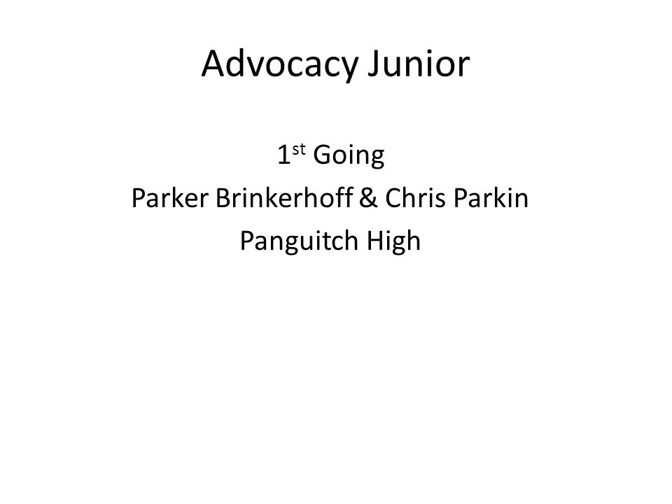 Advocacy Junior 1 st Going Parker Brinkerhoff & Chris Parkin Panguitch High