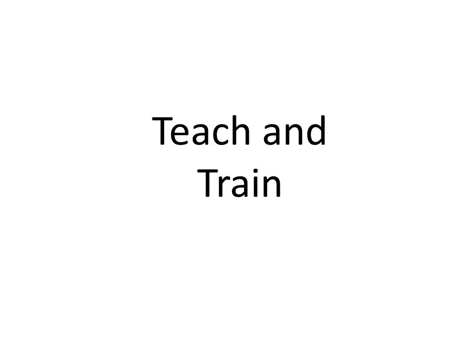 Teach and Train