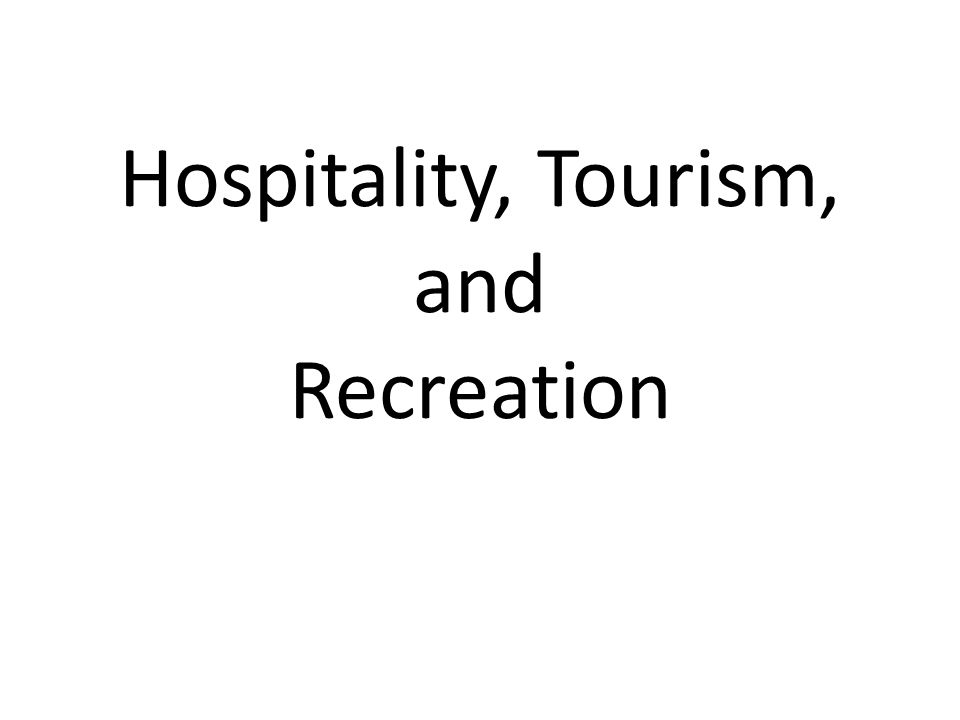 Hospitality, Tourism, and Recreation