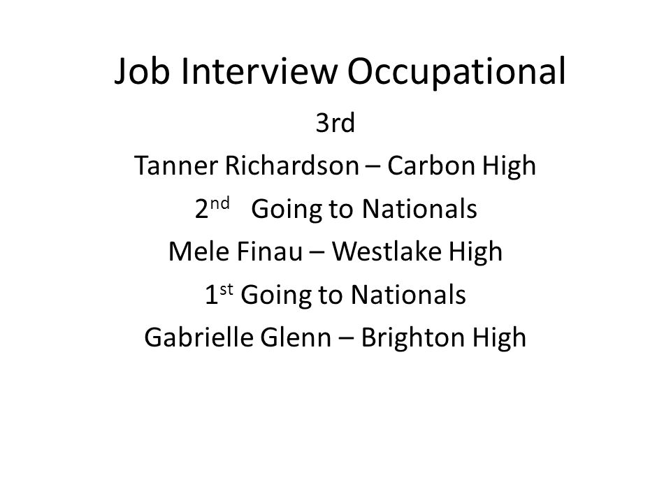Job Interview Occupational 3rd Tanner Richardson – Carbon High 2 nd Going to Nationals Mele Finau – Westlake High 1 st Going to Nationals Gabrielle Glenn – Brighton High