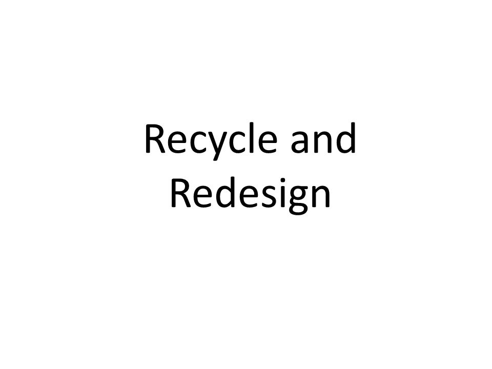 Recycle and Redesign
