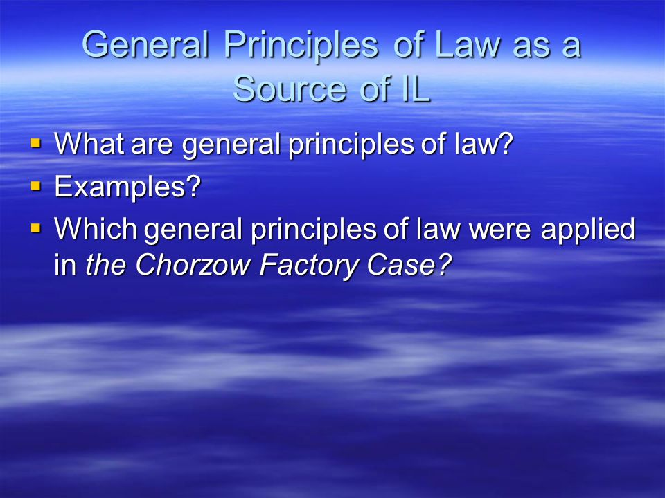 General Principles of Law as a Source of IL  What are general principles of law.