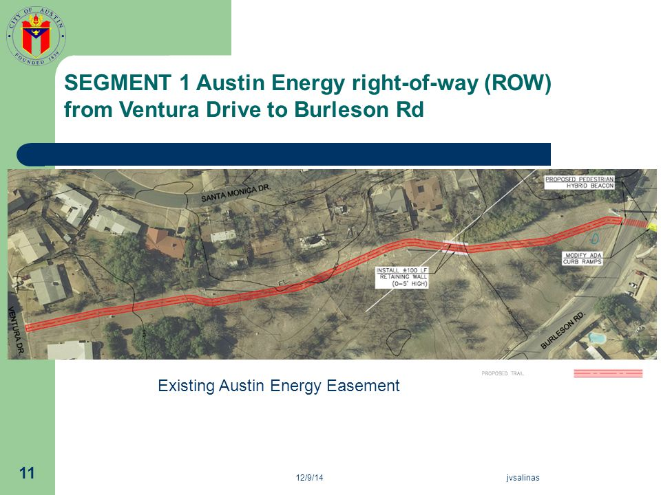 12/9/14jvsalinas 11 Existing Austin Energy Easement SEGMENT 1 Austin Energy right-of-way (ROW) from Ventura Drive to Burleson Rd
