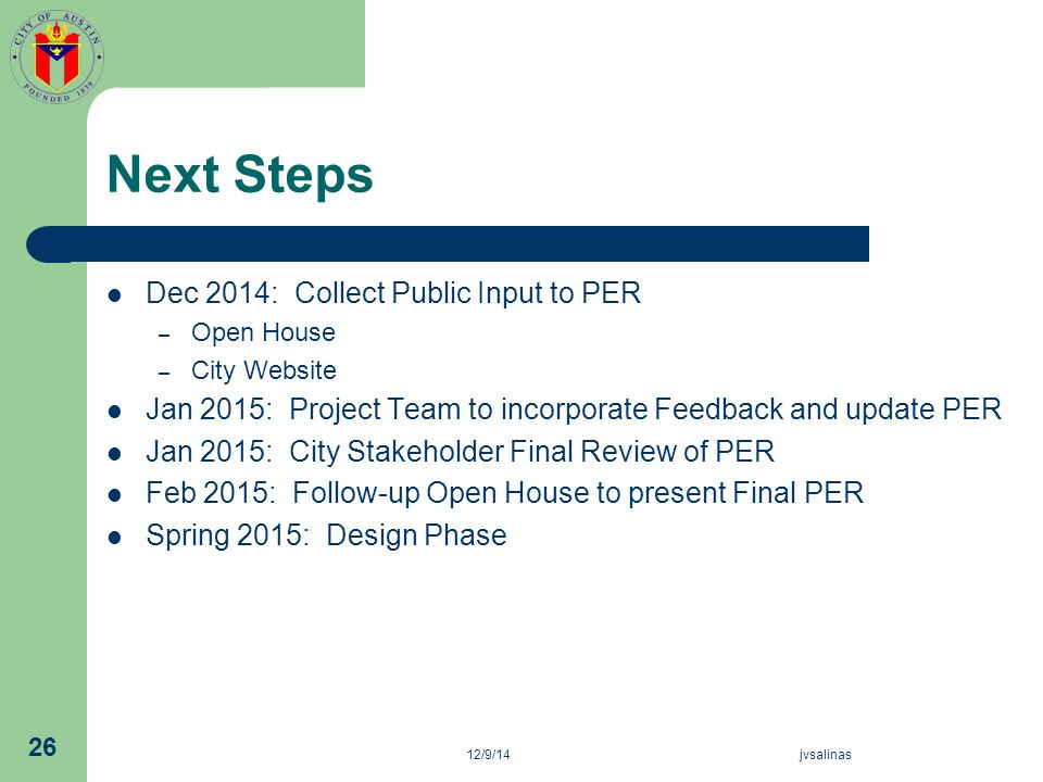 Next Steps Dec 2014: Collect Public Input to PER – Open House – City Website Jan 2015: Project Team to incorporate Feedback and update PER Jan 2015: C