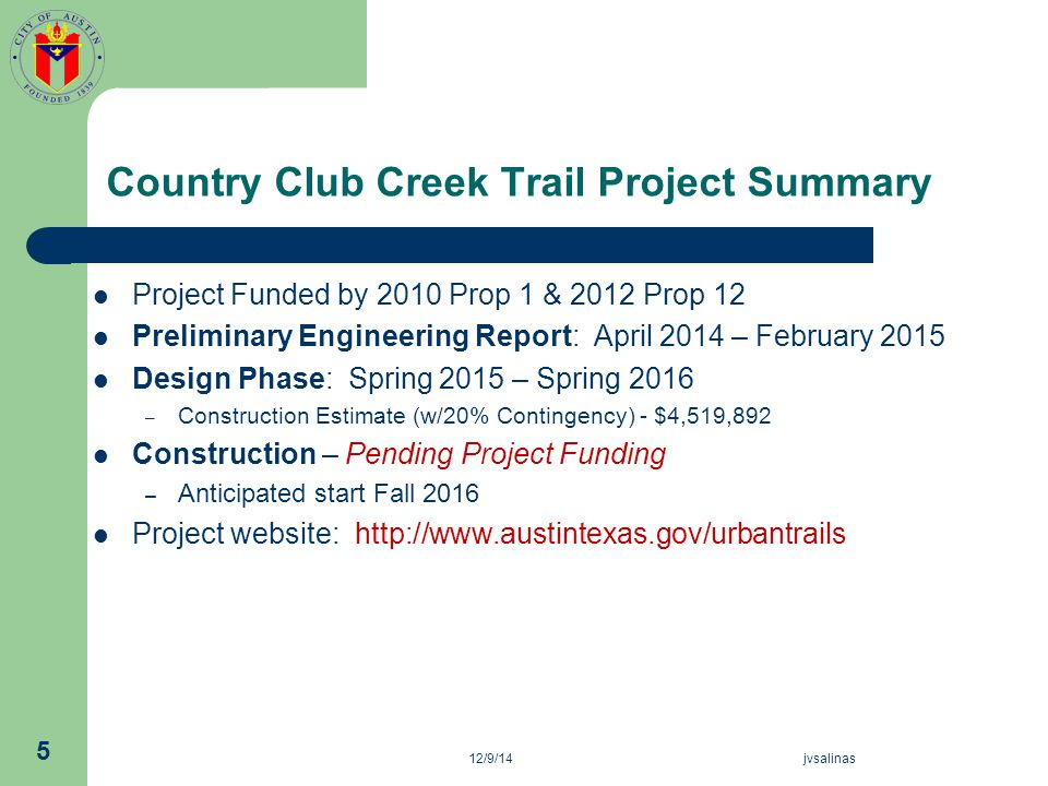 12/9/14jvsalinas 5 Country Club Creek Trail Project Summary Project Funded by 2010 Prop 1 & 2012 Prop 12 Preliminary Engineering Report: April 2014 –