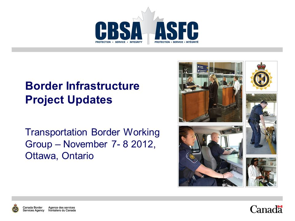 Border Infrastructure Project Updates Transportation Border Working Group – November 7- 8 2012, Ottawa, Ontario