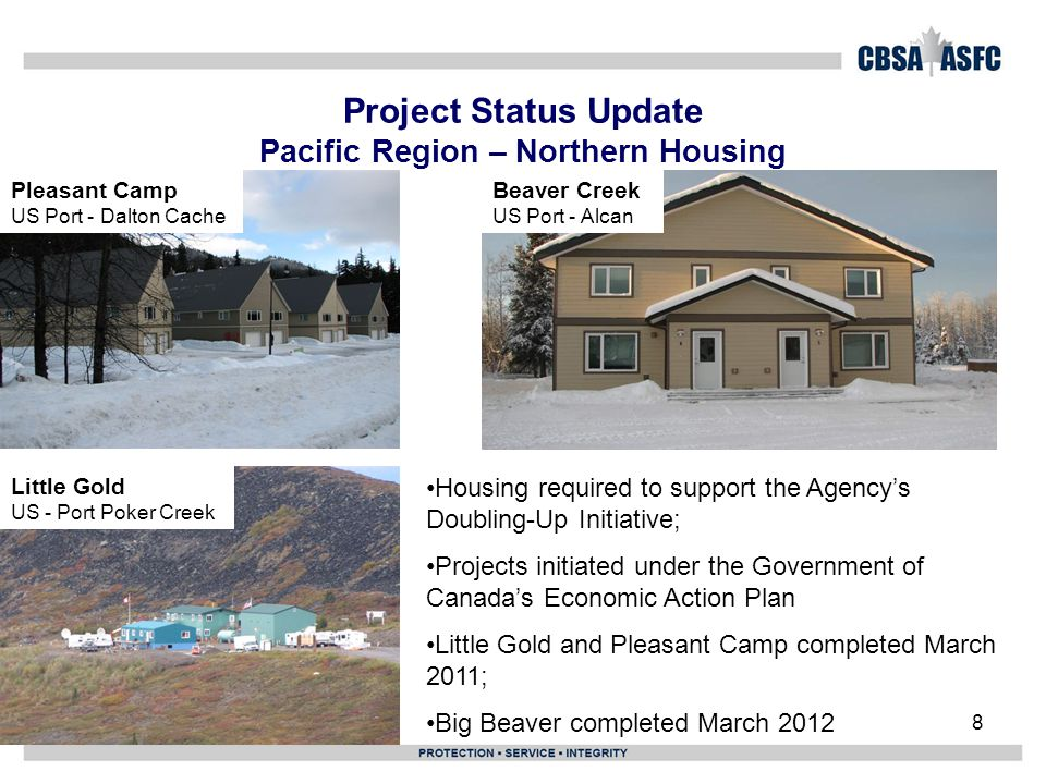 8 Project Status Update Pacific Region – Northern Housing Pleasant Camp US Port - Dalton Cache Little Gold US - Port Poker Creek Beaver Creek US Port - Alcan Housing required to support the Agency's Doubling-Up Initiative; Projects initiated under the Government of Canada's Economic Action Plan Little Gold and Pleasant Camp completed March 2011; Big Beaver completed March 2012