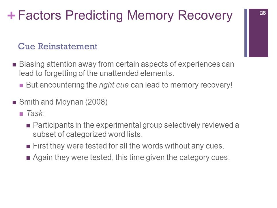 + Factors Predicting Memory Recovery Biasing attention away from certain aspects of experiences can lead to forgetting of the unattended elements.