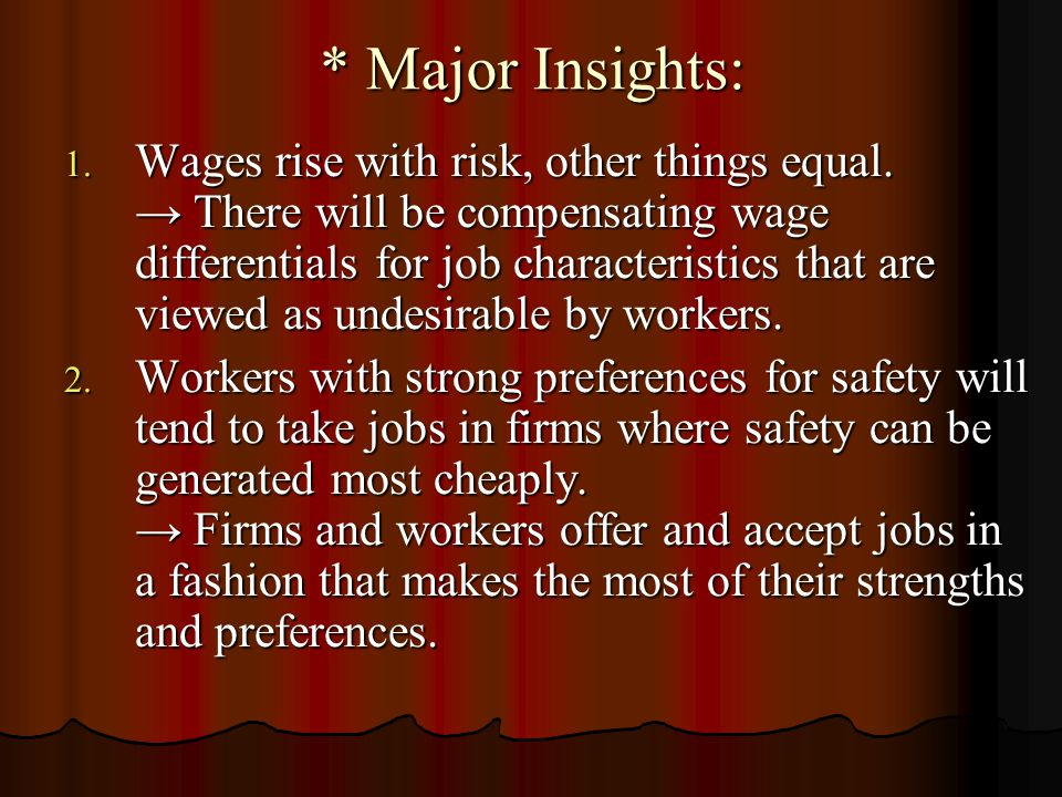 * Major Insights: 1. Wages rise with risk, other things equal. → There will be compensating wage differentials for job characteristics that are viewed