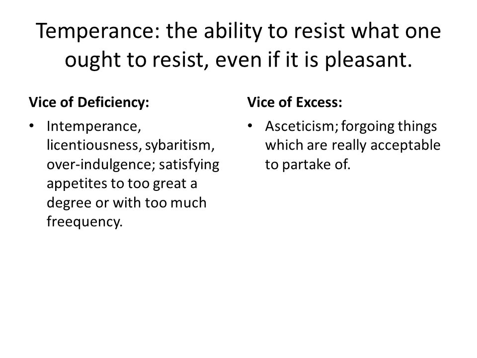 Temperance: the ability to resist what one ought to resist, even if it is pleasant.