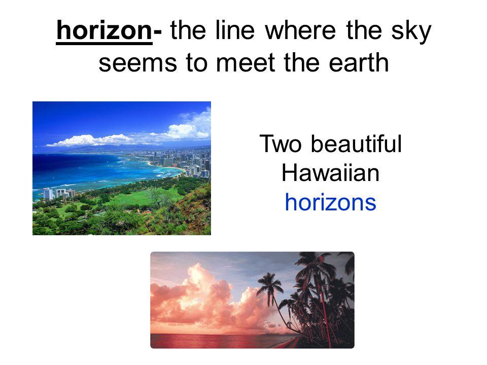 horizon- the line where the sky seems to meet the earth Two beautiful Hawaiian horizons