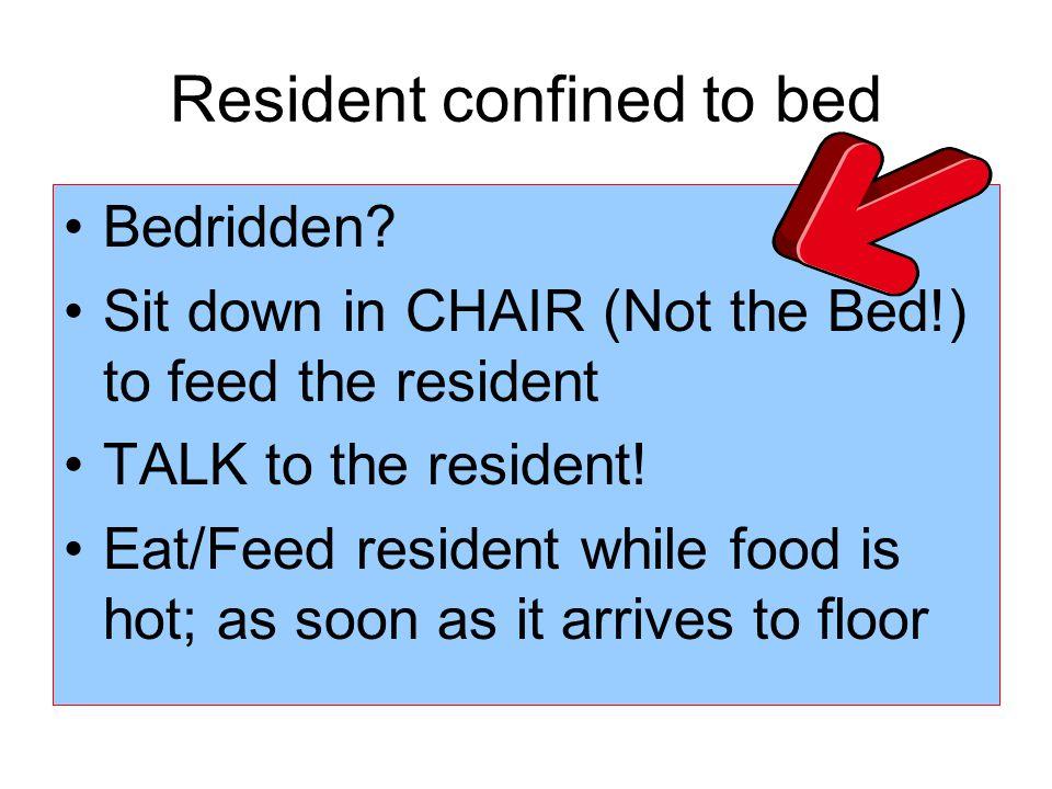 Resident confined to bed Bedridden.