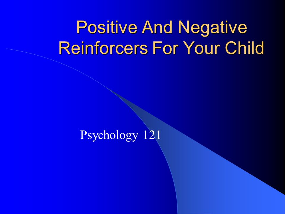 Positive And Negative Reinforcers For Your Child Psychology 121