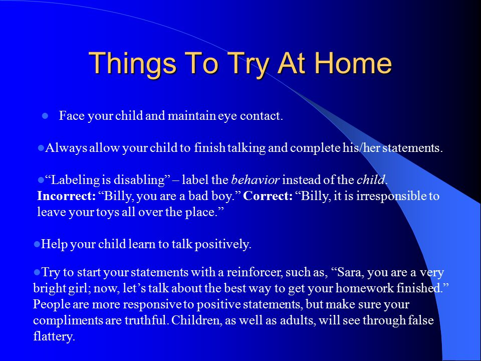 Things To Try At Home Face your child and maintain eye contact.