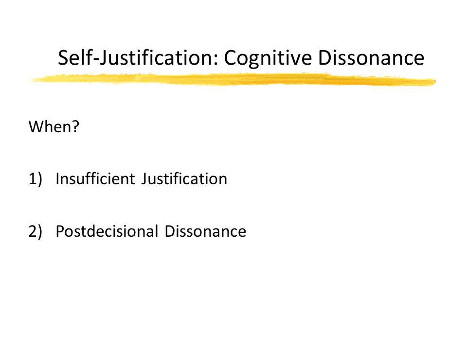 Self-Justification: Cognitive Dissonance When? 1)Insufficient Justification 2)Postdecisional Dissonance