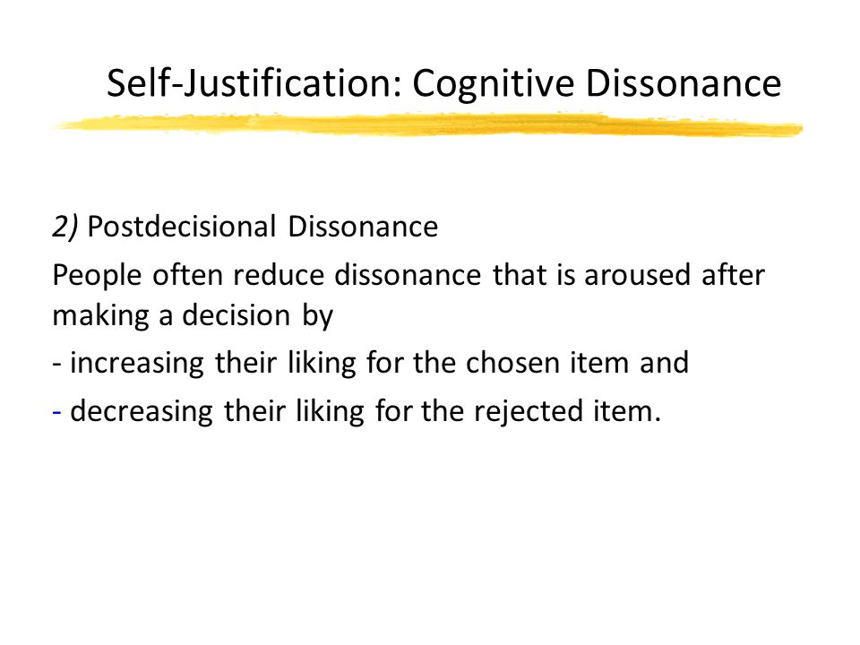 Self-Justification: Cognitive Dissonance 2) Postdecisional Dissonance People often reduce dissonance that is aroused after making a decision by - incr