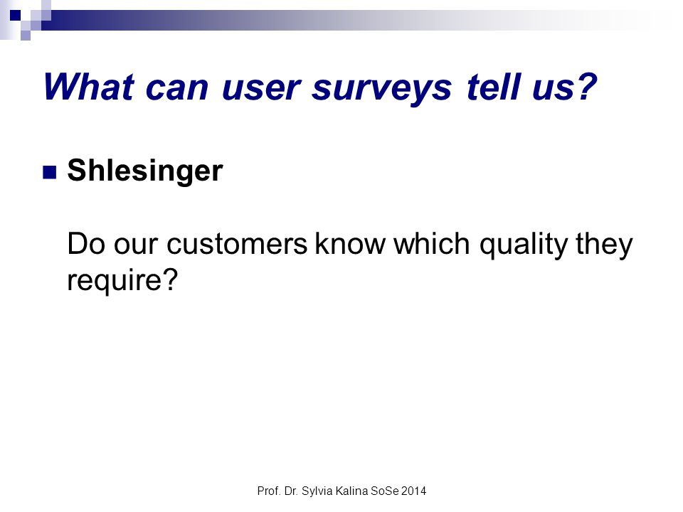 Prof. Dr. Sylvia Kalina SoSe 2014 What can user surveys tell us? Shlesinger Do our customers know which quality they require?