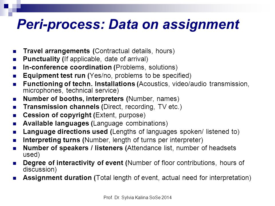 Prof. Dr. Sylvia Kalina SoSe 2014 Peri-process: Data on assignment Travel arrangements (Contractual details, hours) Punctuality (If applicable, date o
