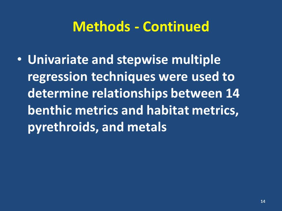 Methods - Continued Univariate and stepwise multiple regression techniques were used to determine relationships between 14 benthic metrics and habitat