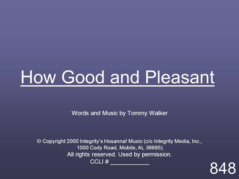 How Good and Pleasant Words and Music by Tommy Walker © Copyright 2000 Integrity's Hosanna.