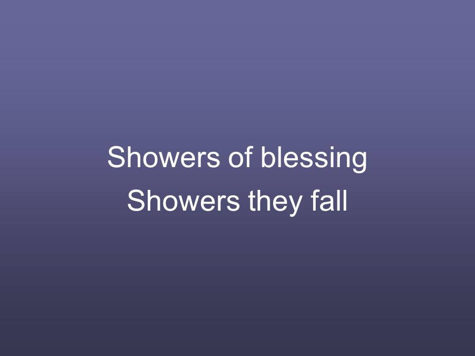 Showers of blessing Showers they fall