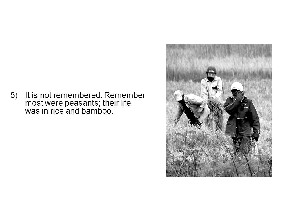 5)It is not remembered. Remember most were peasants; their life was in rice and bamboo.