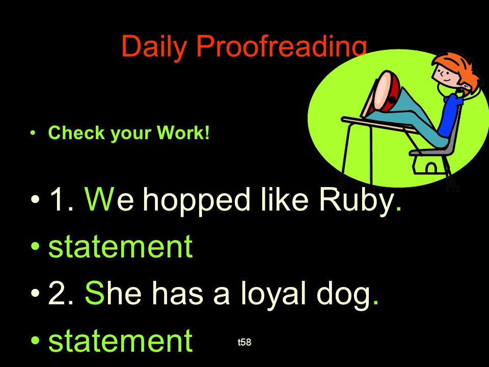 Daily Proofreading Write and correct these sentences 3. we hopped like Ruby 4. she has a loyal dog? t58 W. S.