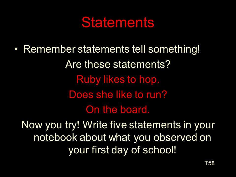 Statements Each of these sentences are statements.