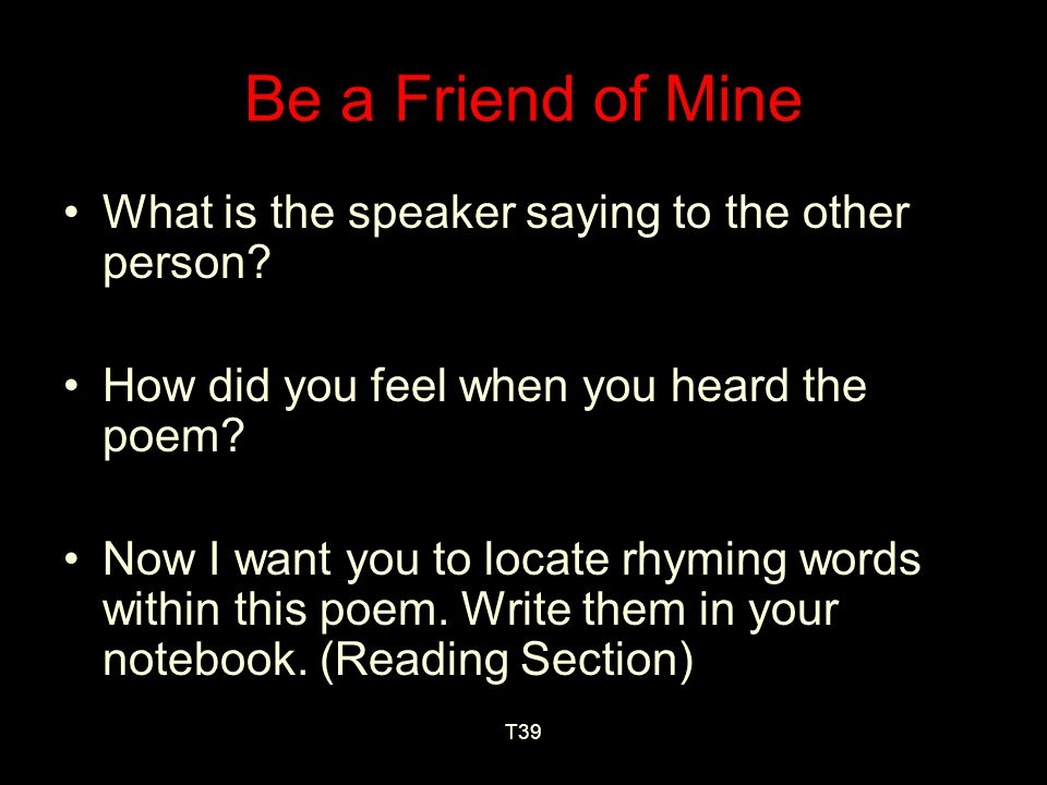 Today's Read Aloud Be a Friend of Mine Could you, Would you, Be a friend of mine.