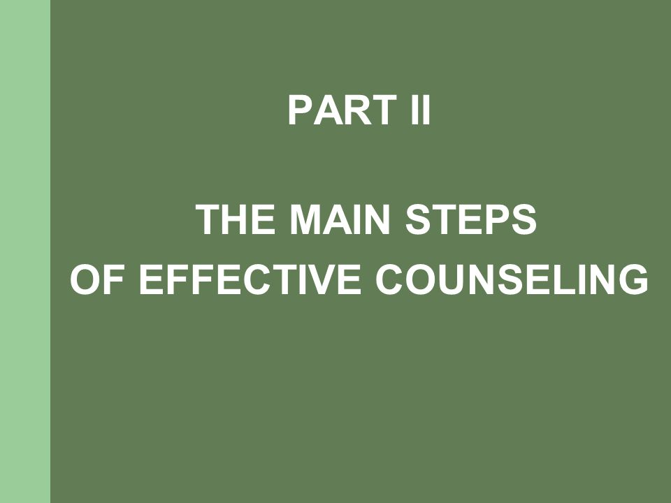 PART II THE MAIN STEPS OF EFFECTIVE COUNSELING