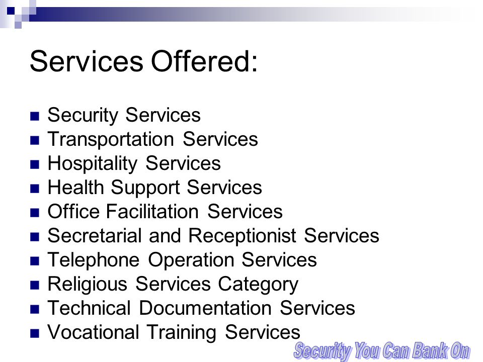 Services Offered: Security Services Transportation Services Hospitality Services Health Support Services Office Facilitation Services Secretarial and Receptionist Services Telephone Operation Services Religious Services Category Technical Documentation Services Vocational Training Services