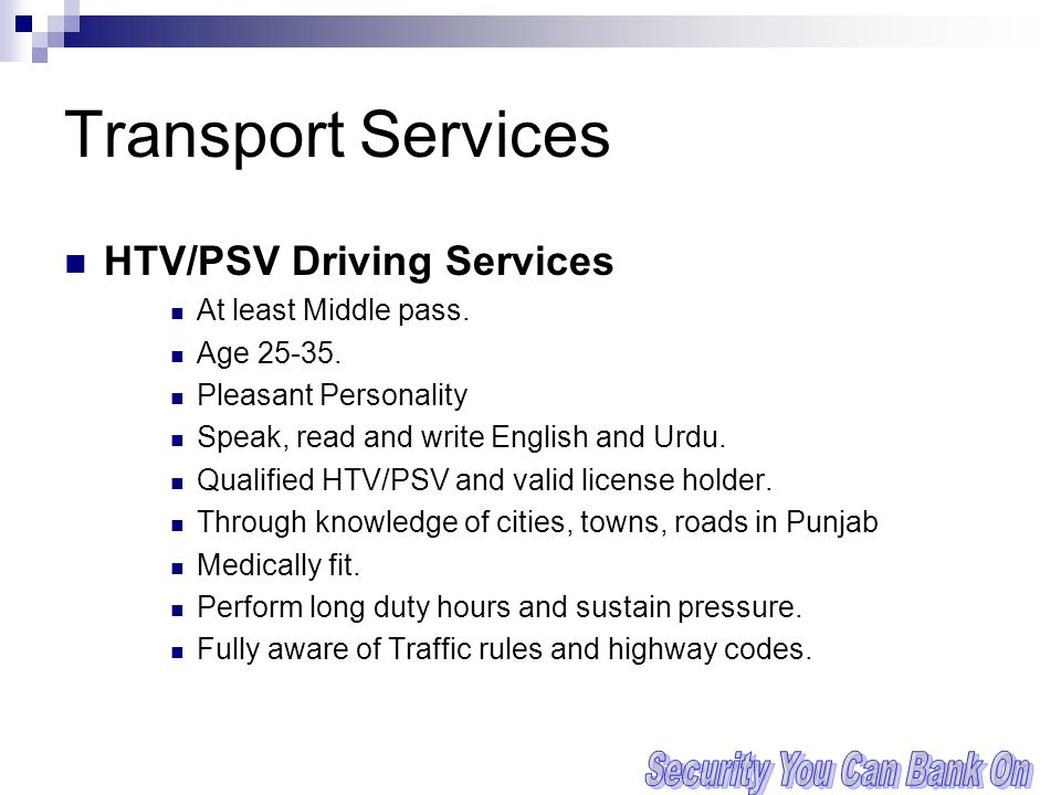 Transport Services HTV/PSV Driving Services At least Middle pass. Age 25-35. Pleasant Personality Speak, read and write English and Urdu. Qualified HT