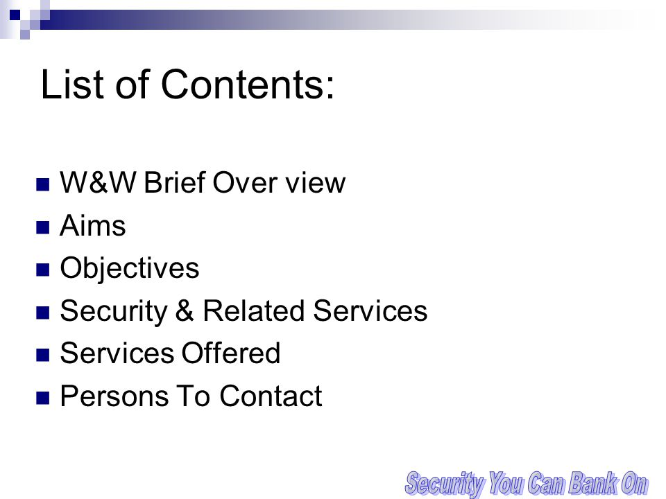 List of Contents: W&W Brief Over view Aims Objectives Security & Related Services Services Offered Persons To Contact