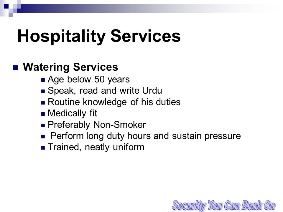 Hospitality Services Watering Services Age below 50 years Speak, read and write Urdu Routine knowledge of his duties Medically fit Preferably Non-Smoker Perform long duty hours and sustain pressure Trained, neatly uniform